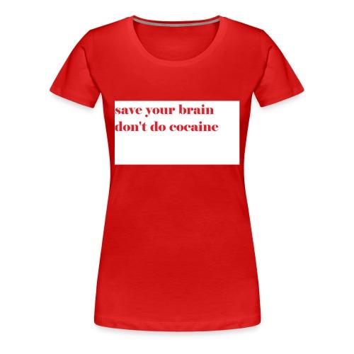save your brain don't do cocaine - Women's Premium T-Shirt