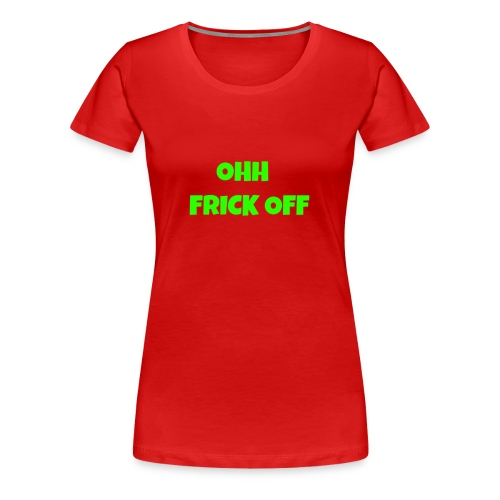 Ohh Frick Off Design - Women's Premium T-Shirt