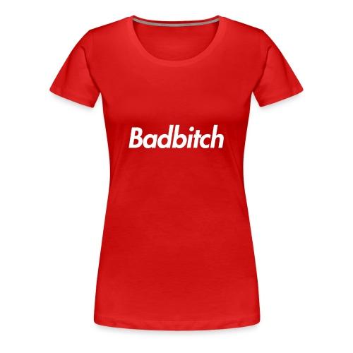 Bad Bitch Tee - Women's Premium T-Shirt