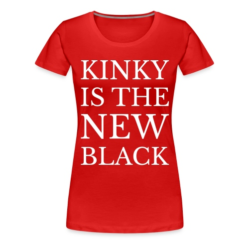Kinky is the THE NEW Black cup/mug - Women's Premium T-Shirt