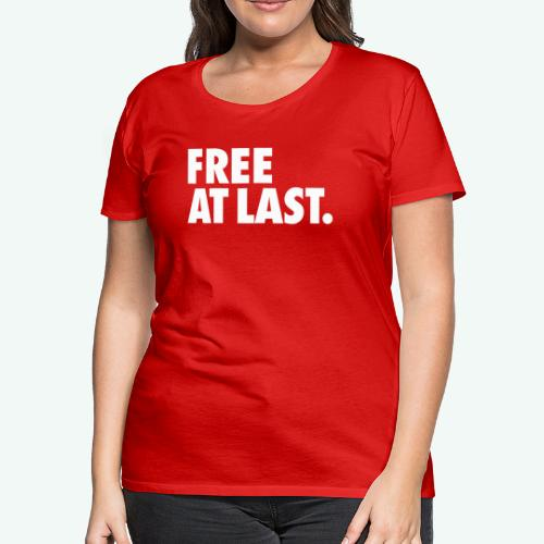 FREE AT LAST - Women's Premium T-Shirt