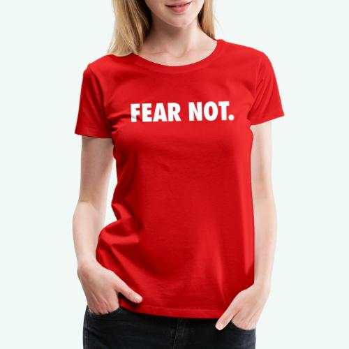 FEAR NOT - Women's Premium T-Shirt