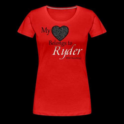 My Heart Belongs to Ryder - Women's Premium T-Shirt
