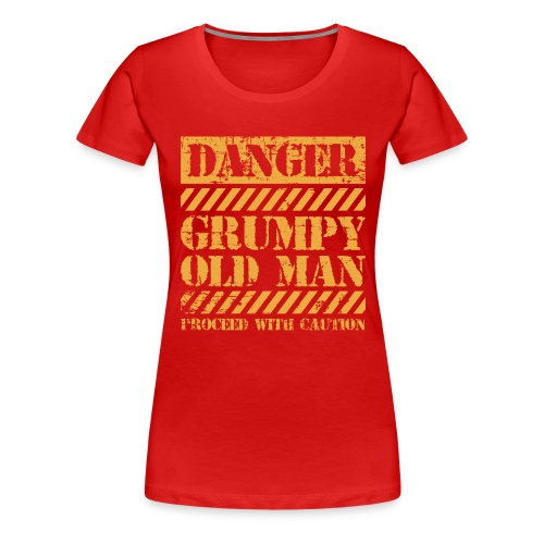 Danger Grumpy Old Man Sarcastic Saying - Women's Premium T-Shirt