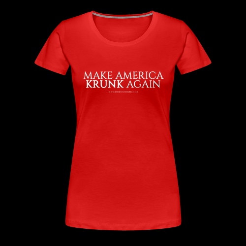 Make America Krunk Again - Women's Premium T-Shirt