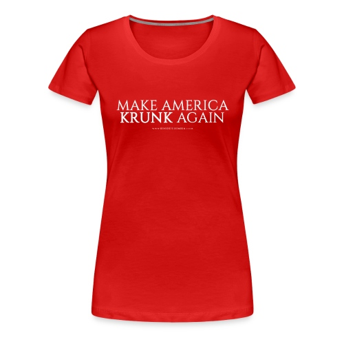 Make America Krunk Again - Women's Premium T-Shirt