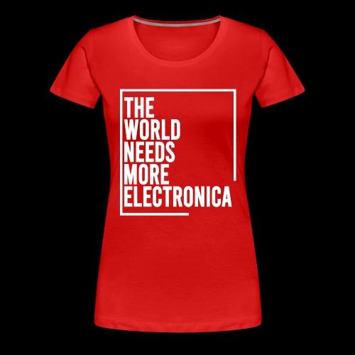 The World Needs More Electronica - Women's Premium T-Shirt