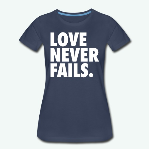 LOVE NEVER FAILS - Women's Premium T-Shirt