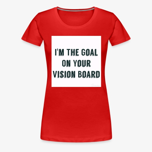 I'm YOUR goal - Women's Premium T-Shirt