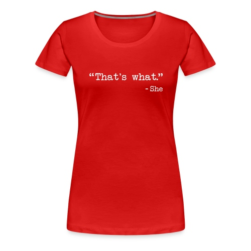 That s What She Said - Women's Premium T-Shirt