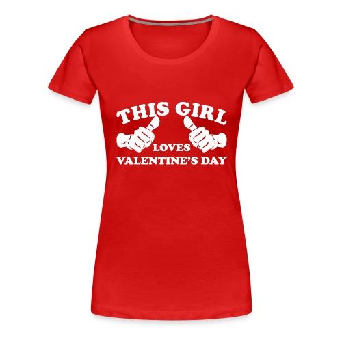 This Girl Loves Valentine's Day - Women's Premium T-Shirt