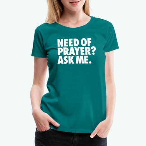NEED OF PRAYER - Women's Premium T-Shirt