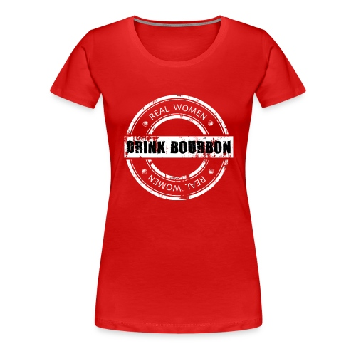 Real Women Drink Bourbon - Women's Premium T-Shirt