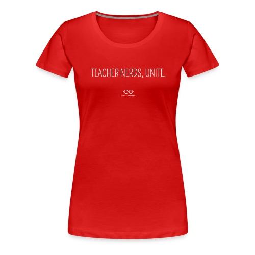 Teacher Nerds, Unite. (white text) - Women's Premium T-Shirt