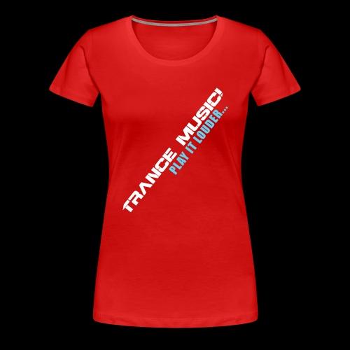 Trance Music! - Women's Premium T-Shirt