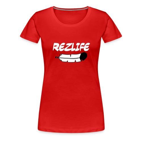 Rez Life - Women's Premium T-Shirt