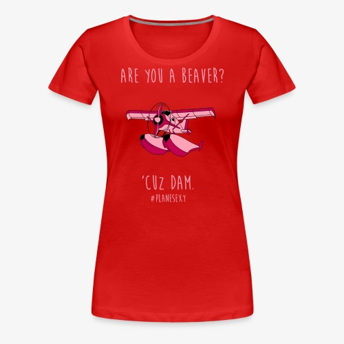 Are you a Beaver? - Women's Premium T-Shirt