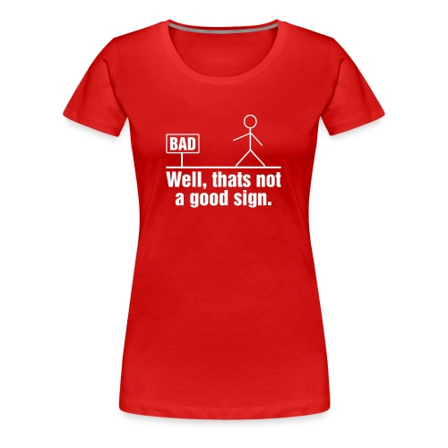 NOT A GOOD SIGN HILARIOUS FUNNY CARTOON STICKMAN - Women's Premium T-Shirt