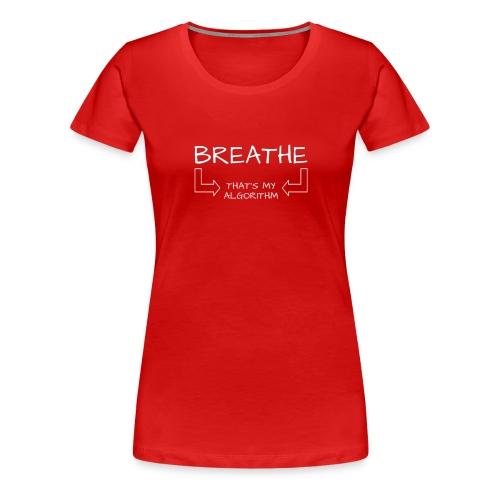 breathe - that's my algorithm - Women's Premium T-Shirt