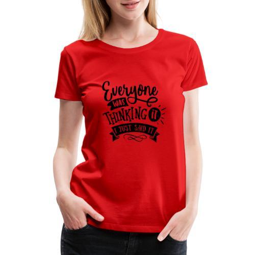 Everyone was thinking it - Women's Premium T-Shirt