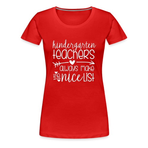 Kindergarten Teachers Always Make the Nice List - Women's Premium T-Shirt