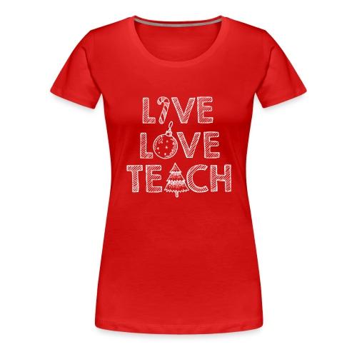 Live Love Teach Christmas Teacher T-Shirt - Women's Premium T-Shirt