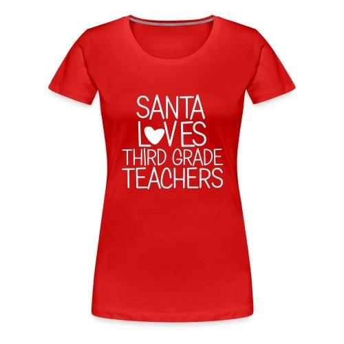 Santa Loves Third Grade Teachers Christmas Tee - Women's Premium T-Shirt