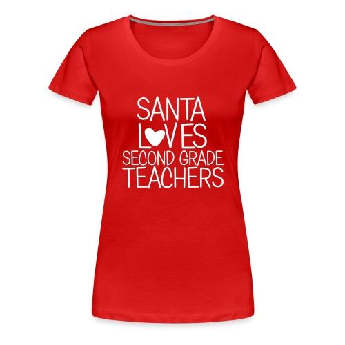 Santa Loves Second Grade Teachers Christmas Tee - Women's Premium T-Shirt