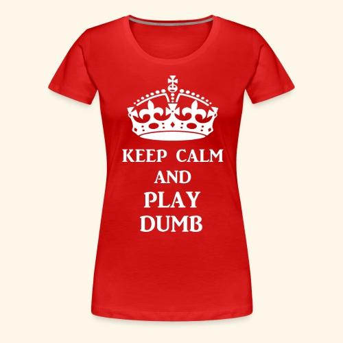 keep calm play dumb wht - Women's Premium T-Shirt