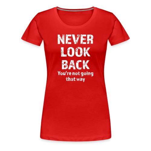 Never Look Back (white) - Women's Premium T-Shirt