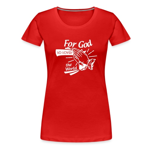 For God So Loved The World… - Alt. Design (White) - Women's Premium T-Shirt