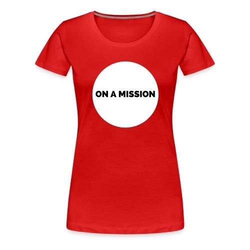 On a mission t-shirt gym - Women's Premium T-Shirt