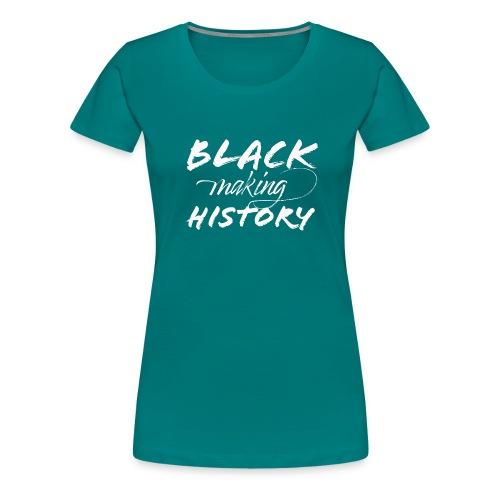 Black Making History - Women's Premium T-Shirt