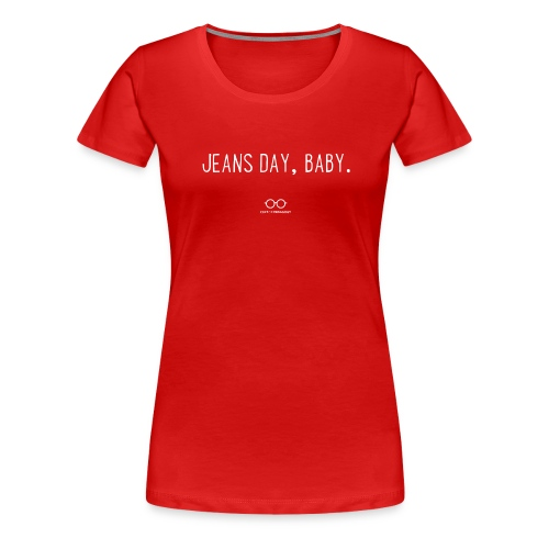 Jeans Day, Baby. (white text) - Women's Premium T-Shirt