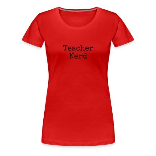 Teacher Nerd (black text) - Women's Premium T-Shirt