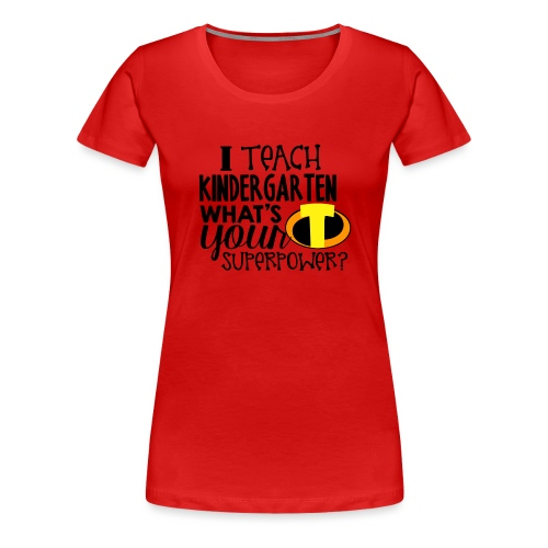 I Teach Kindergarten What's Your Superpower - Women's Premium T-Shirt