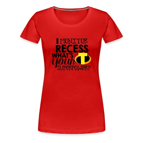 I Monitor Recess What's Your Superpower - Women's Premium T-Shirt