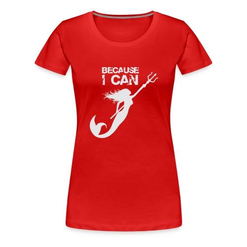 Because I Can-White - Women's Premium T-Shirt