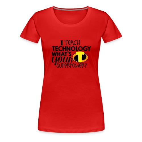 I Teach Technology What's Your Superpower Teacher - Women's Premium T-Shirt