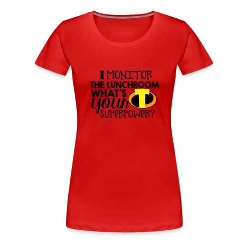 I Monitor the Lunchroom What's Your Superpower - Women's Premium T-Shirt