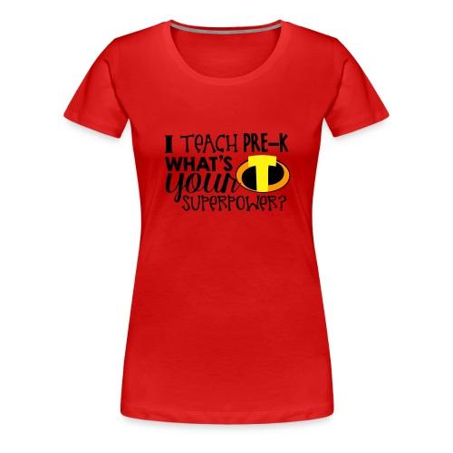 I Teach Pre-K What's Your Superpower Teacher - Women's Premium T-Shirt