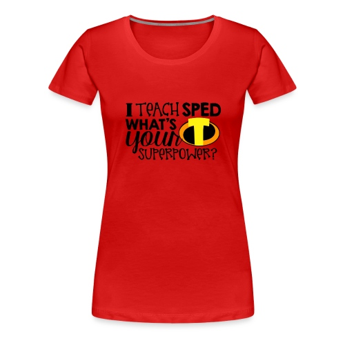 I Teach SPED What's Your Superpower Teacher Tshirt - Women's Premium T-Shirt