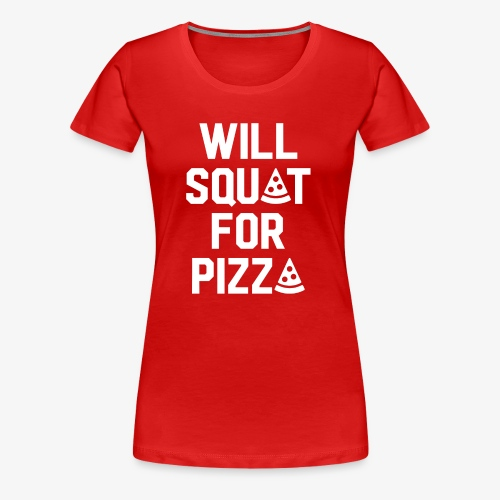 Will Squat For Pizza - Women's Premium T-Shirt