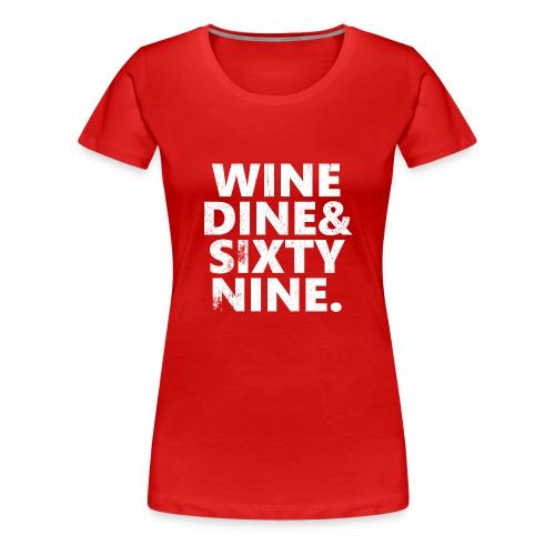 Wine Me Dine Me 69 Me - Women's Premium T-Shirt