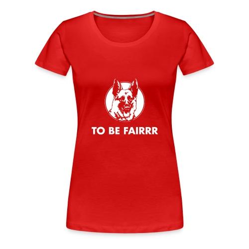 Letterkenny To Be Fair - Women's Premium T-Shirt
