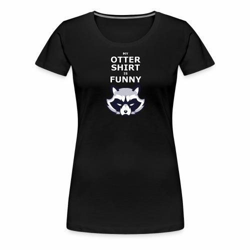 My Otter Shirt Is Funny - Women's Premium T-Shirt