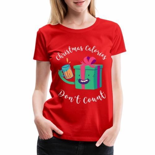 Christmas Calories Don't Count | Cheers & Presents - Women's Premium T-Shirt