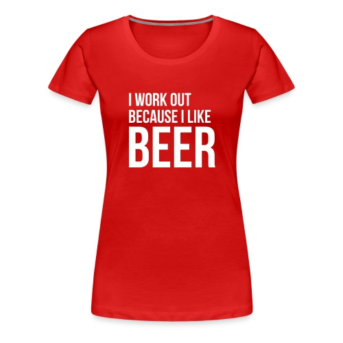 I work out because i like beer gym humor - Women's Premium T-Shirt