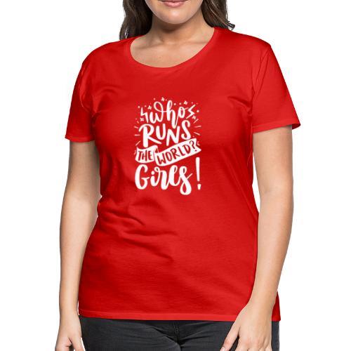 Who Runs The World Girls White Print - Women's Premium T-Shirt