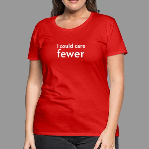 I could care fewer - Women's Premium T-Shirt